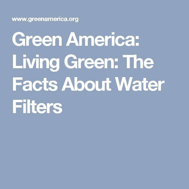 Green America: Living Green:  The Facts About Water Filters