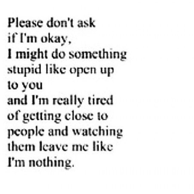 That's why I don't tell anyone anymore cause I feel like they just won't care and will leave.