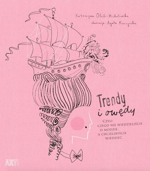 """""""Trendy i owędy. Czyli czego nie wiedzieliście o modzie, a chcielibyście wiedzieć"""", Agata Raczyńska/ Egmont, październik 2016"""