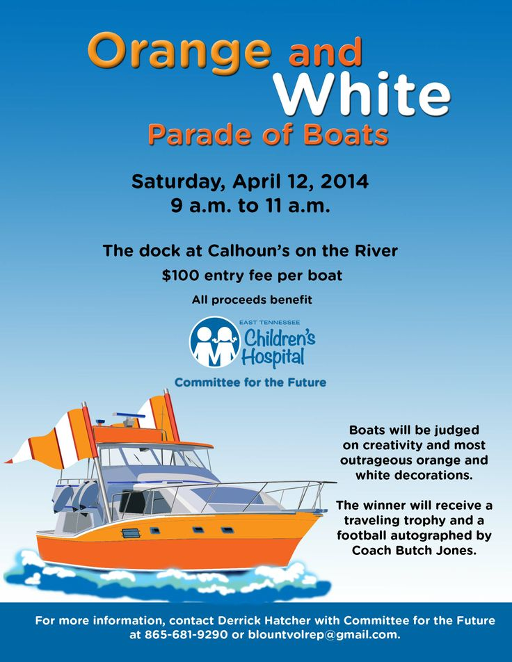 April 12, 2014: Orange and White Parade of Boats at the dock at Calhoun's on the River. Boats will be judged on creativity and most outrageous orange and white decorations. The winner will receive a traveling trophy and a football autographed by Coach Butch Jones. $100 entry fee per boat. All proceeds benefit East Tennessee Children's Hospital. Call 865-681-9290 for more information.: Orange, April 12, Color, Butch Jones, 100 Entry, Benefit East, Coach Butch, Call 865 681 9290