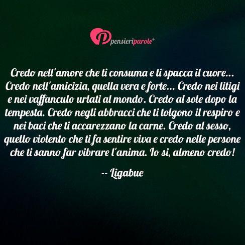 Immagine con frase amore di Ligabue (Luciano Ligabue) - Credo nell'amore che ti consuma e ti spacca il...