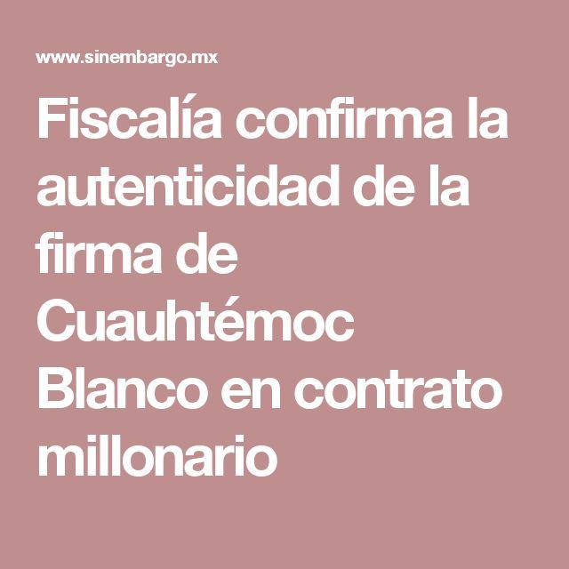 Fiscalía confirma la autenticidad de la firma de Cuauhtémoc Blanco en contrato millonario
