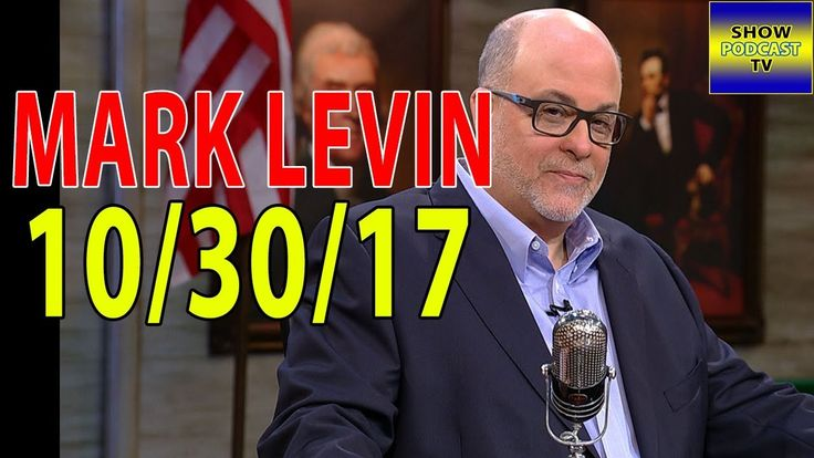 Mark Levin 10/30/17 Show Podcast October 30, 2017