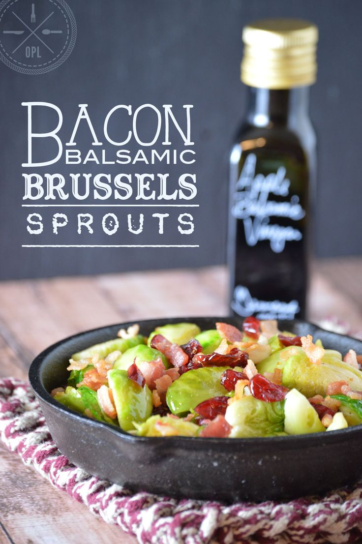 Bacon Balsamic Brussels Sprouts 8 oz Bacon 2-3 lbs Brussels Sprouts ¾ cup Dried Cranberries (apple-juice sweetened) Splash of Chicken or Vegetable Broth Sea Salt, to taste Fresh Ground Black Pepper, to taste ¾ cup Balsamic Vinegar (we love fruit balsamics, especially pomegranate and raspberry)