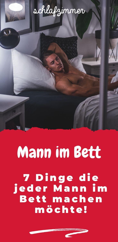 7 Dinge Die Jeder Mann Im Bett Machen Möchte Amore Pinterest