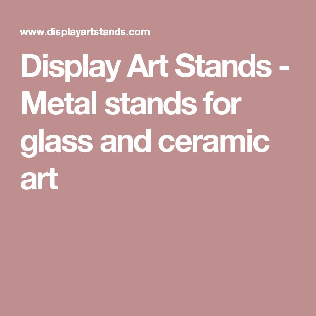 Display Art Stands - Metal stands for glass and ceramic art