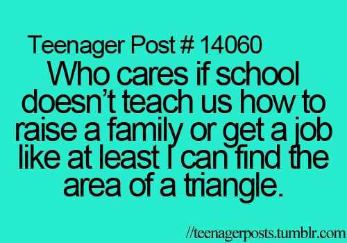 Or use the Pythagorean theorem to find the hypotenuse of a triangle...you know, stuff you use every day in real life