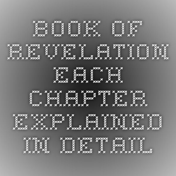 Book of Revelation - Each chapter explained in detail                                                                                                                                                                                 More