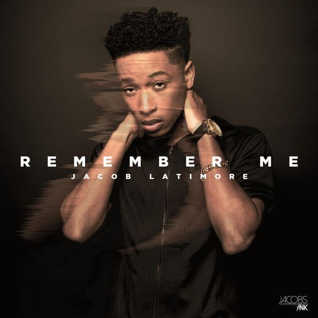 """Remember Me"" by Jacob Latimore was added to my Discover Weekly playlist on Spotify"