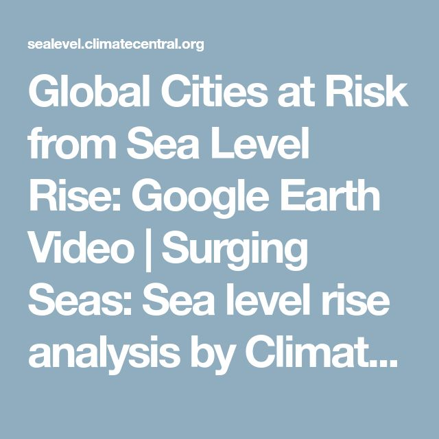 Global Cities at Risk from Sea Level Rise: Google Earth Video | Surging Seas: Sea level rise analysis by Climate Central
