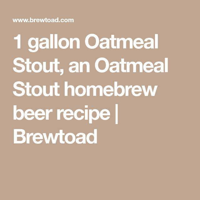 1 gallon Oatmeal Stout, an Oatmeal Stout homebrew beer recipe | Brewtoad