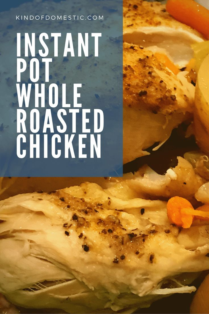 Instant Pot Whole Roasted Chicken - Kind of Domestic