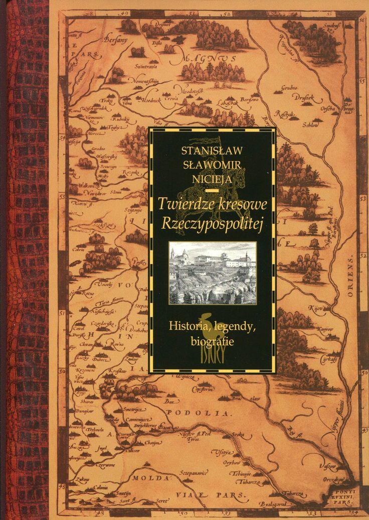 """""""Twierdze kresowe Rzeczpospolitej. Historia, Legendy, biografie"""" Stanisław Sławomir Nicieja  Cover by Andrzej Barecki Published by Wydawnictwo Iskry 2006"""