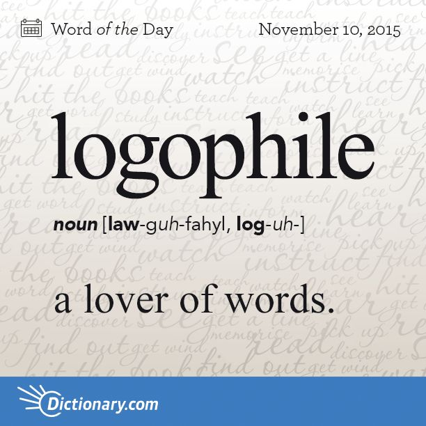 Dictionary.com's Word of the Day - logophile - a lover of words.