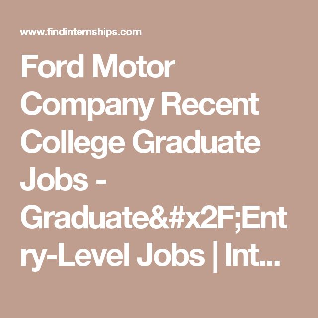 Ford Motor Company Recent College Graduate Jobs         -          Graduate/Entry-Level Jobs | Internships