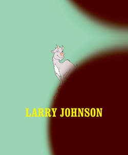 Larry Johnson; by Russell Ferguson ; with essays by Lee Edelman, Russell Ferguson, and Esther Leslie and an interview by David Rimanelli.