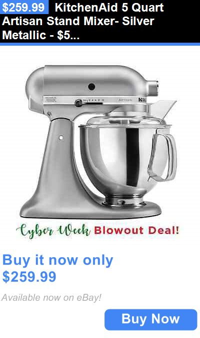 appliances: Kitchenaid 5 Quart Artisan Stand Mixer- Silver Metallic - $50 Rebate Exp12/24/16 BUY IT NOW ONLY: $259.99