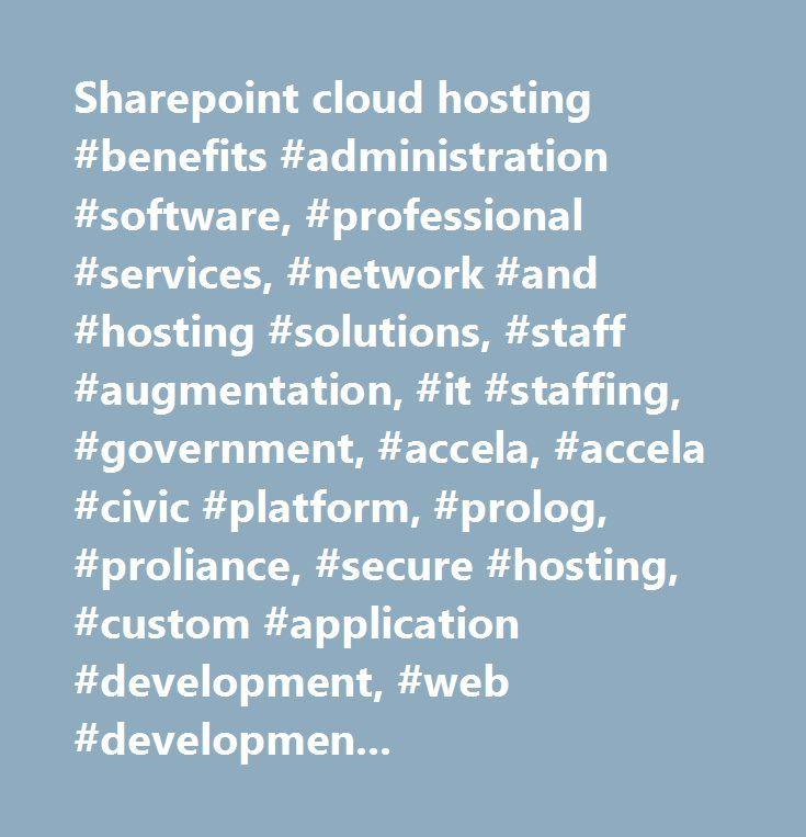 Sharepoint cloud hosting #benefits #administration #software, #professional #services, #network #and #hosting #solutions, #staff #augmentation, #it #staffing, #government, #accela, #accela #civic #platform, #prolog, #proliance, #secure #hosting, #custom #application #development, #web #development, #website #design…
