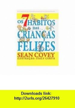 Os 7 Habitos Das Criancas Felizes - The 7 Habits of Happy Kids - Portuguese Edition (9788520923504) Sean Covey, Stacy Curtis , ISBN-10: 852092350X  , ISBN-13: 978-8520923504 , ASIN: B0041TCX9M , tutorials , pdf , ebook , torrent , downloads , rapidshare , filesonic , hotfile , megaupload , fileserve