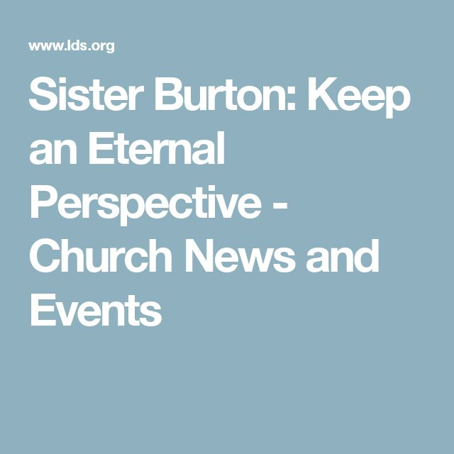 Sister Burton: Keep an Eternal Perspective - Church News and Events