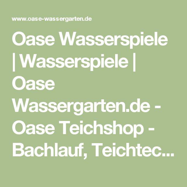 Oase Wasserspiele | Wasserspiele | Oase Wassergarten.de - Oase Teichshop - Bachlauf, Teichtechnik - Oase Ersatzteile