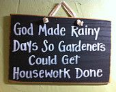 God Made Rainy Days So Gardeners Could Get Housework Done, Funny Wood Sign, garden sign, housework sign