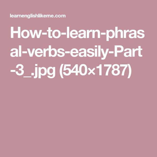 How-to-learn-phrasal-verbs-easily-Part-3_.jpg (540×1787)