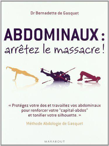 Abdominaux, arrêtez le massacre ! : Méthode Abdologie de Gasquet de Bernadette de Gasquet
