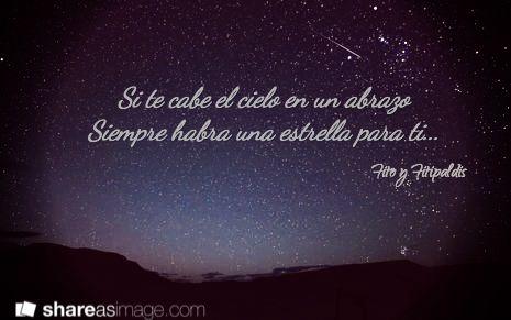 Si te cabe el cielo en un abrazo Siempre habra una estrella para ti... / Fito y Fitipaldis