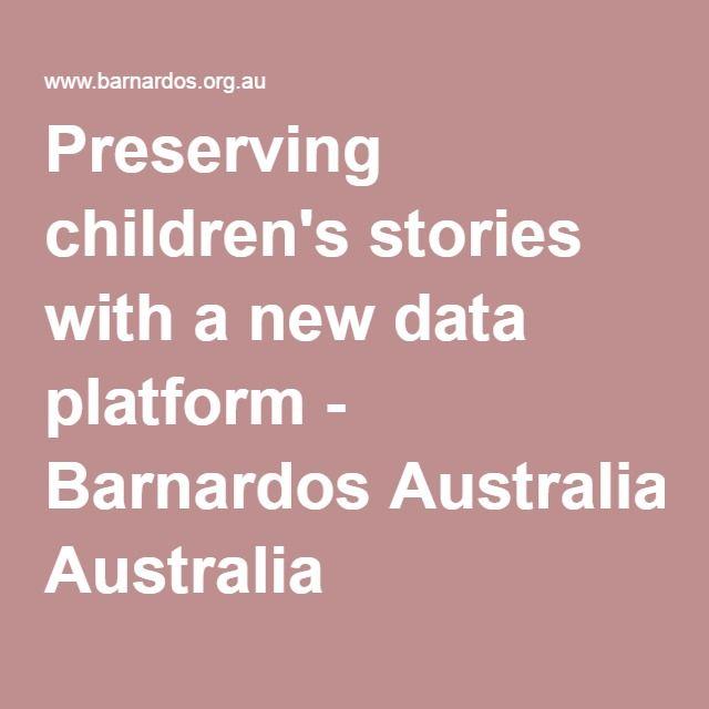 Preserving children's stories with a new data platform - Barnardos Australia