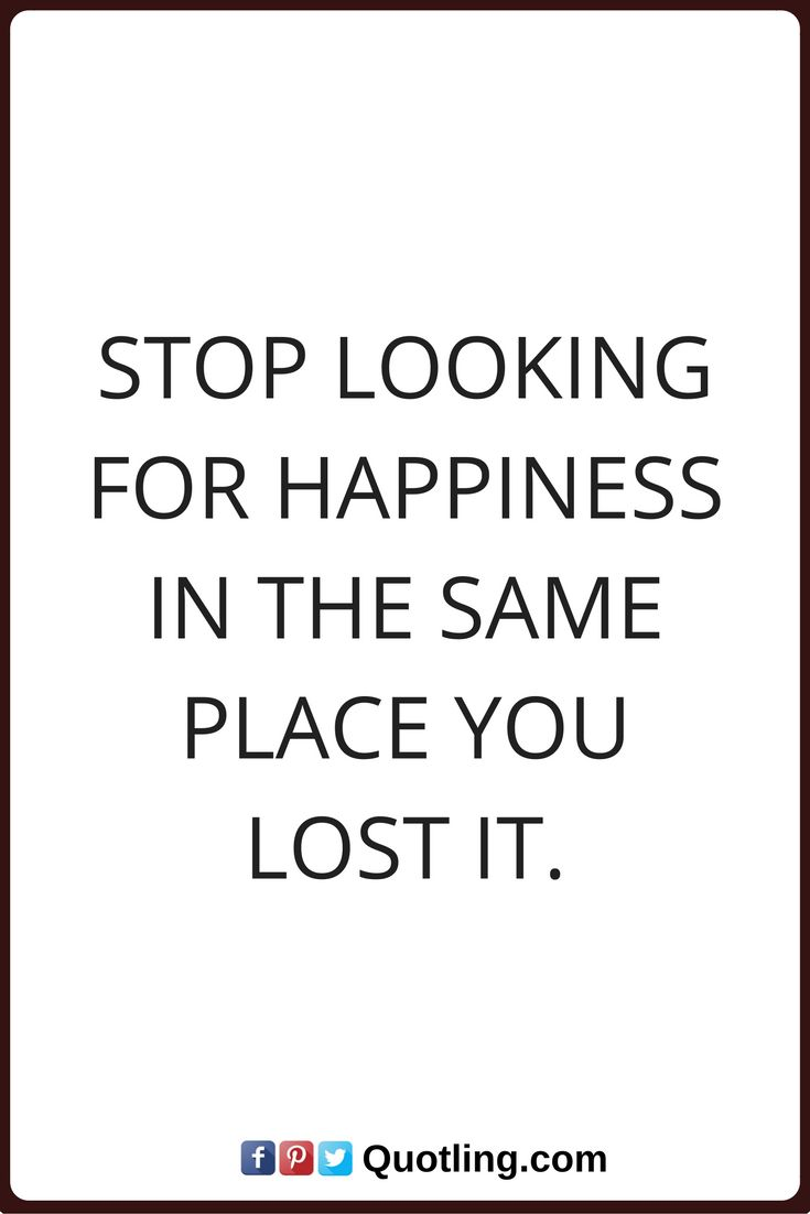 happiness quote Stop looking for happiness in the same place you lost it