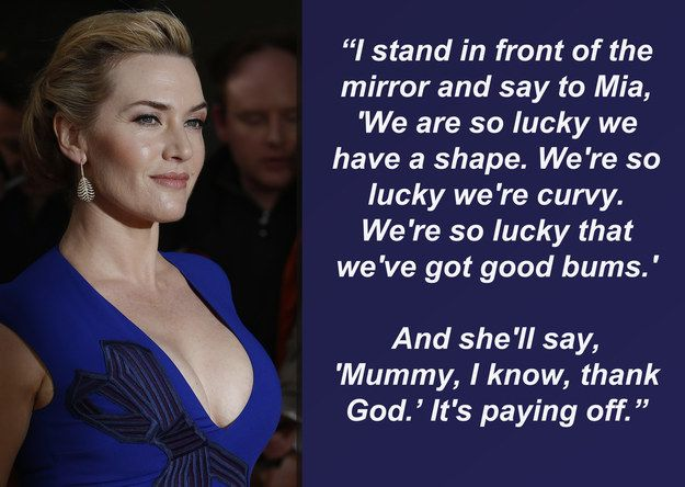 """In fact, she often stands in front of a mirror with Mia to emphasise the positives about their body type.   Kate Winslet To Her Teenage Daughter: """"We're So Lucky We Have A Shape"""""""