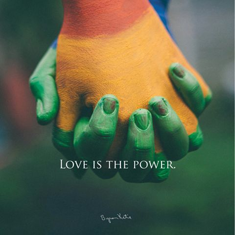 """Love is the power."" ~ Byron Katie"
