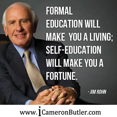 """Formal education will make you a living; Self-education will make you a fortune."" –Jim Rohn– www.icameronbutler.com #Mindset, #Motivation, #Entrepreneurs, #Leaders,"