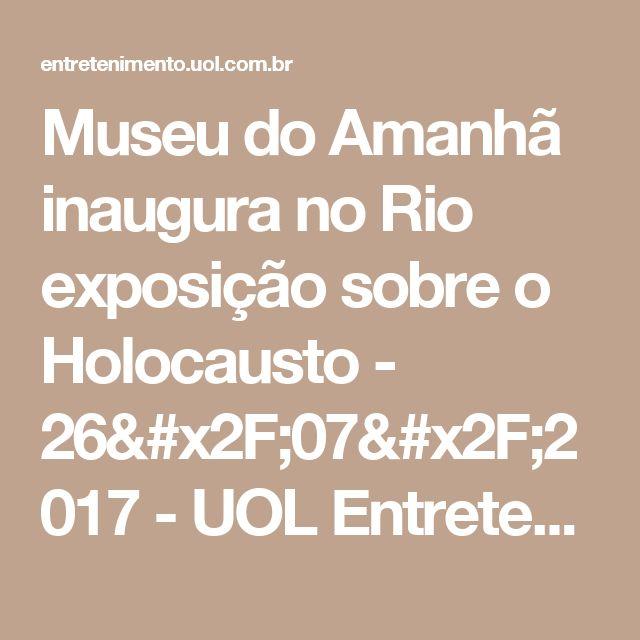 Museu do Amanhã inaugura no Rio exposição sobre o Holocausto - 26/07/2017 - UOL Entretenimento