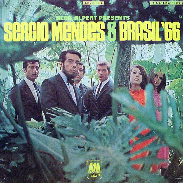 """Herb Alpert Presents: Sergio Mendes & Brasil '66 (A&M, 1966). The sound of Sergio Mendes was EVERYWHERE during the 60s: on TV, on the radio, at the car wash, at the supermarket...think of their ultra-cool, ultra-smooth version of Simon & Garfunkel's """"Scarborough Fair"""""""
