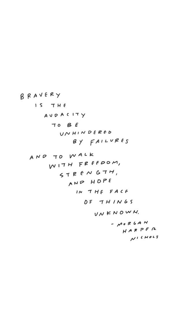 Bravery is the audacity to be unhindered by failures into walk with freedom, strength, and hope in the face of things unknown