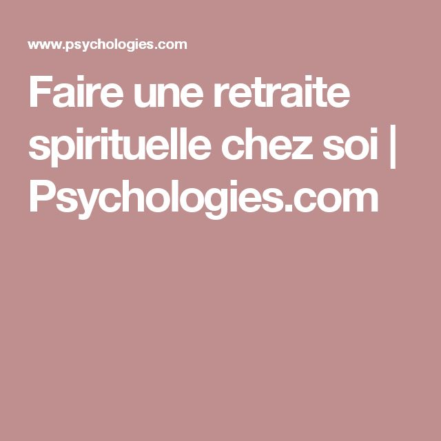 Faire une retraite spirituelle chez soi   Psychologies.com