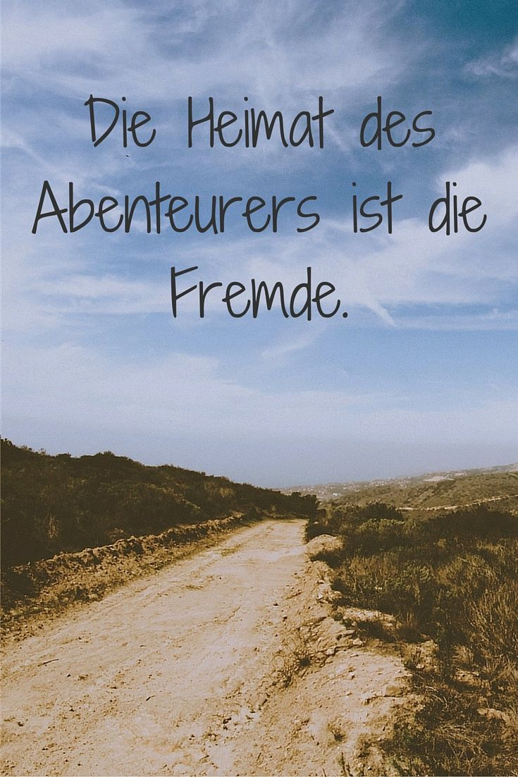 Fill Your Life With Experiences Not Things Quote: Die Heimat Des Abenteurers Ist Die Fremde. Emil Gött