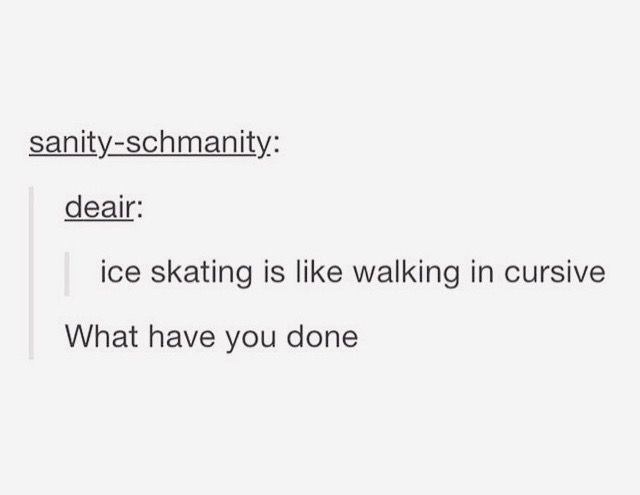 I've never been able to write in cursive... Maybe that's why I'm so horrible at ice skating.