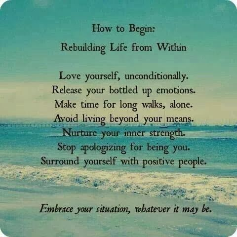 How to begin: Rebuilding Life from Within Embrace your situation, whatever it may be. | Inspirational Quotes