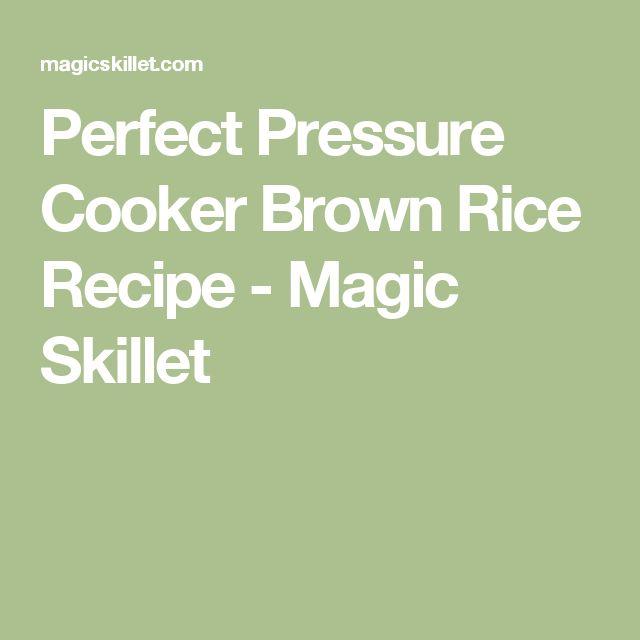 Perfect Pressure Cooker Brown Rice Recipe - Magic Skillet