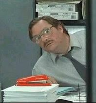Milton from Office Space and his red Swingline stapler.