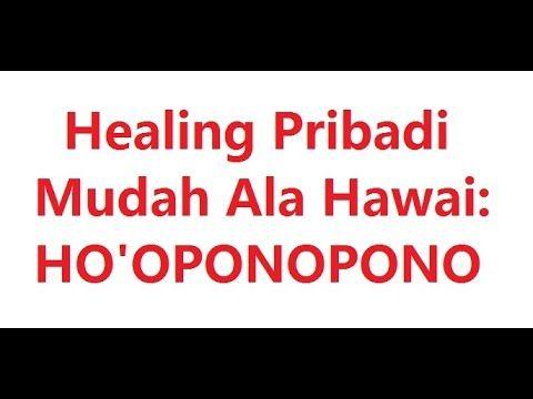 Healing Pribadi Mudah Ala Hawai :HO'OPONOPONO