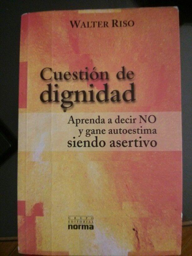 Cuestión de dignidad, Walter Riso. Aprenda a decir NO y gane autoestima siendo asertivo
