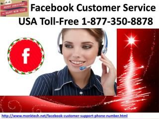 2017 Christmas Offers: 30% off on Facebook Customer Service 1-877-350-8878Do you know that you will get 30% off on Facebook Customer Service on this Christmas 2017? In addition to this, you will be provided with some other benefits related to Facebook. So, don't miss this golden opportunity from your hand and hence, put a call at our toll-free number 1-877-350-8878. And more services are here…