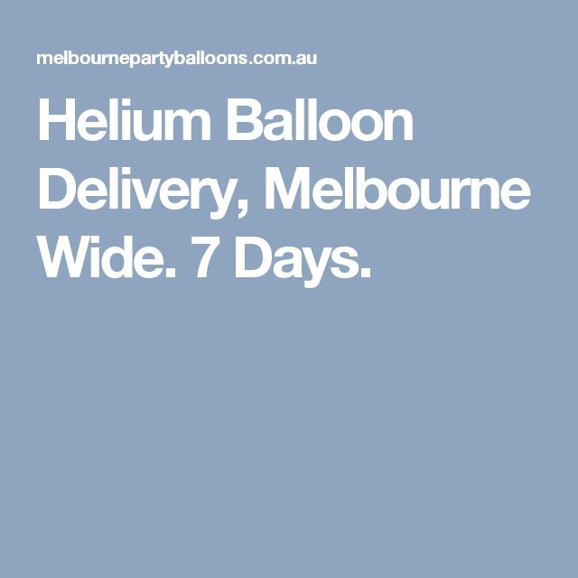 Helium Balloon Delivery, Melbourne Wide. 7 Days.