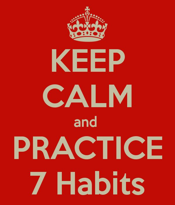 KEEP CALM and PRACTICE 7 Habits - KEEP CALM AND CARRY ON Image ...
