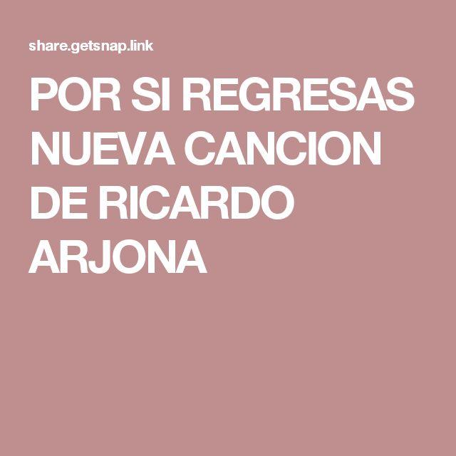 POR SI REGRESAS NUEVA CANCION DE RICARDO ARJONA