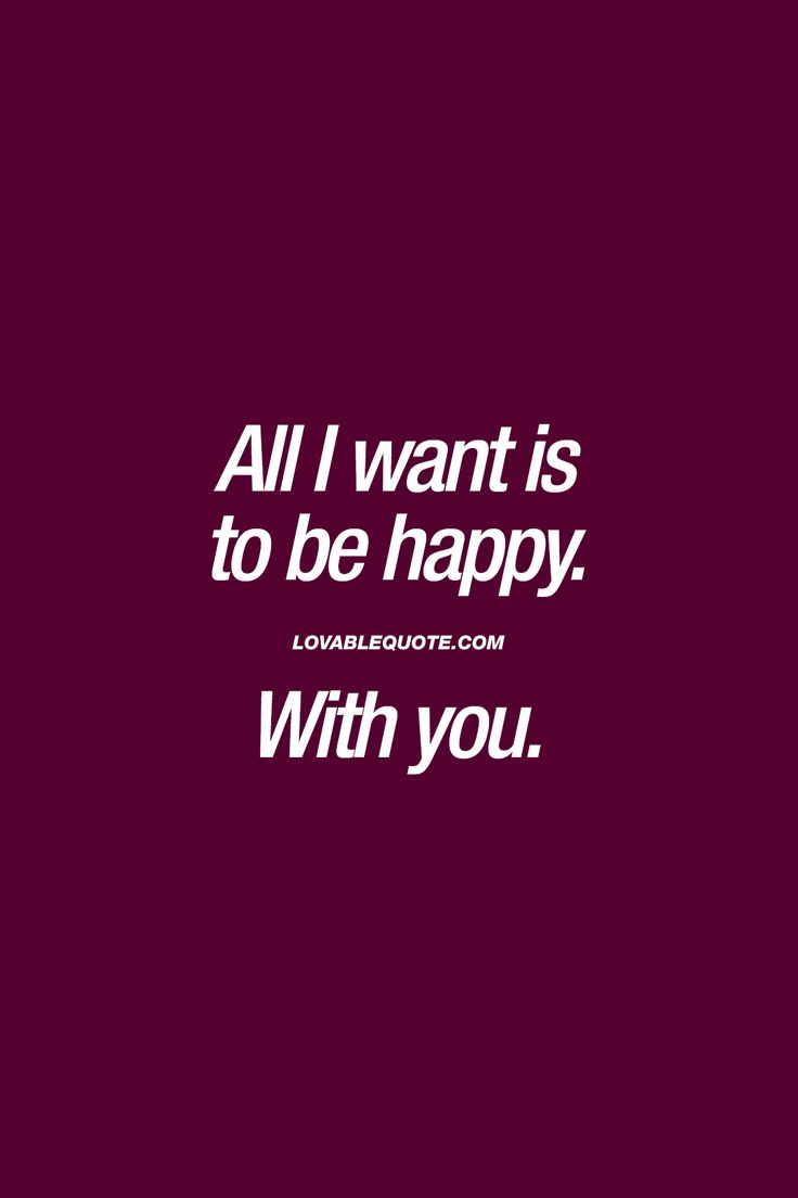 All I want is to be happy. With you. ❤ #happinessquotes
